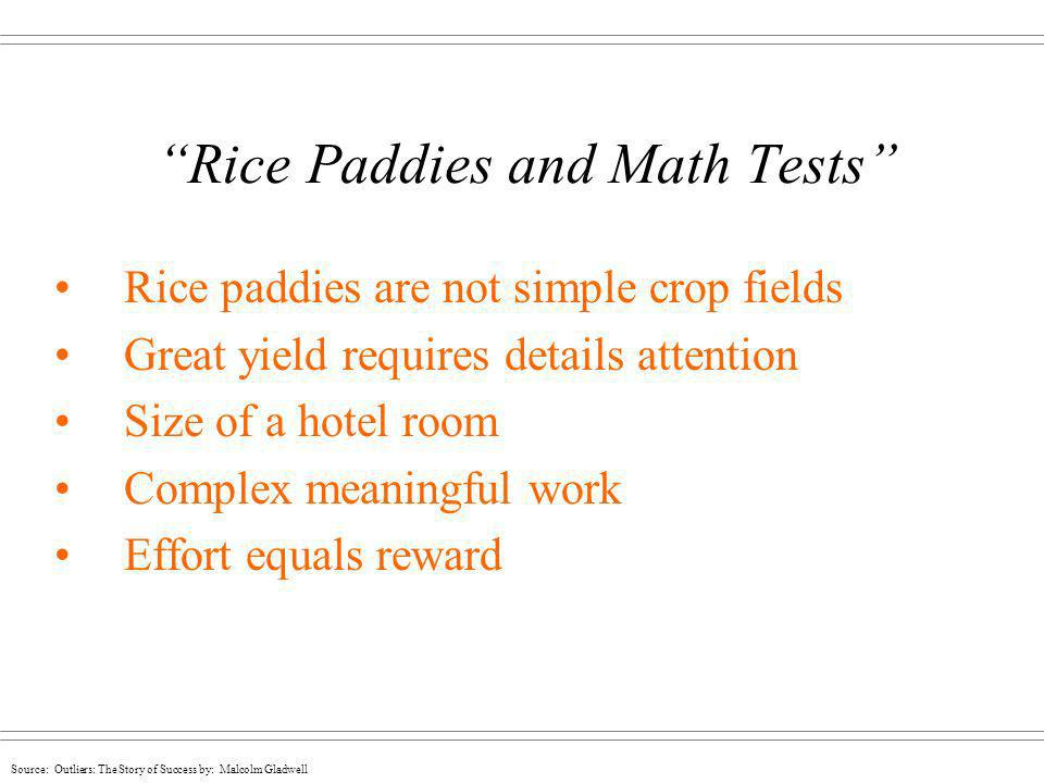 Source: Outliers: The Story of Success by: Malcolm Gladwell Rice Paddies and Math Tests Rice paddies are not simple crop fields Great yield requires d