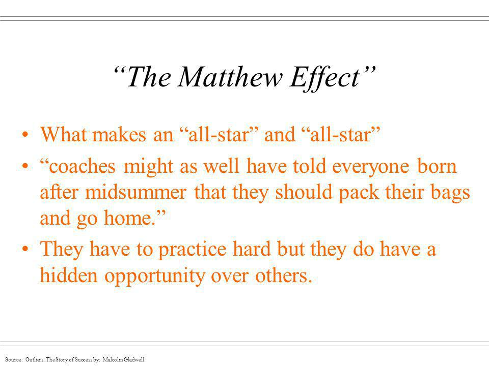 Source: Outliers: The Story of Success by: Malcolm Gladwell The Matthew Effect What makes an all-star and all-star coaches might as well have told eve