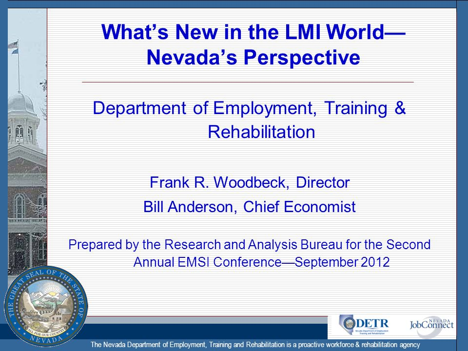 The Nevada Department of Employment, Training and Rehabilitation is a proactive workforce & rehabilitation agency Whats New in the LMI World Nevadas P