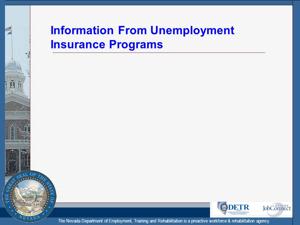 The Nevada Department of Employment, Training and Rehabilitation is a proactive workforce & rehabilitation agency Information From Unemployment Insurance Programs