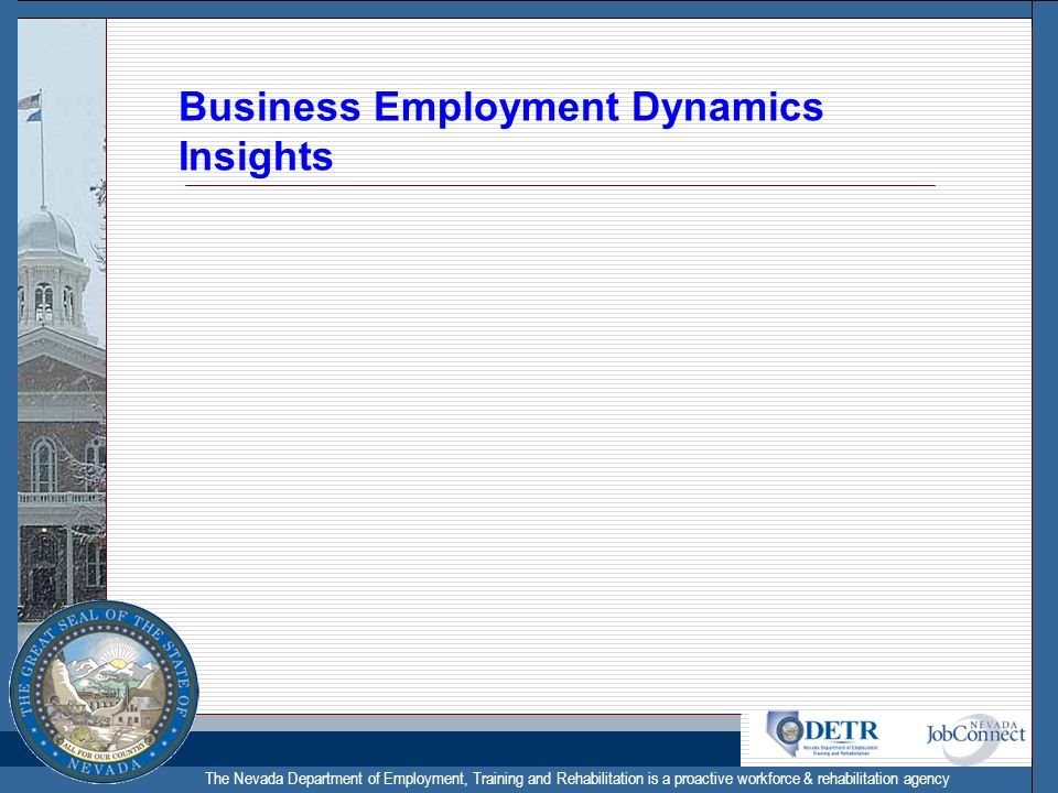 The Nevada Department of Employment, Training and Rehabilitation is a proactive workforce & rehabilitation agency Business Employment Dynamics Insight