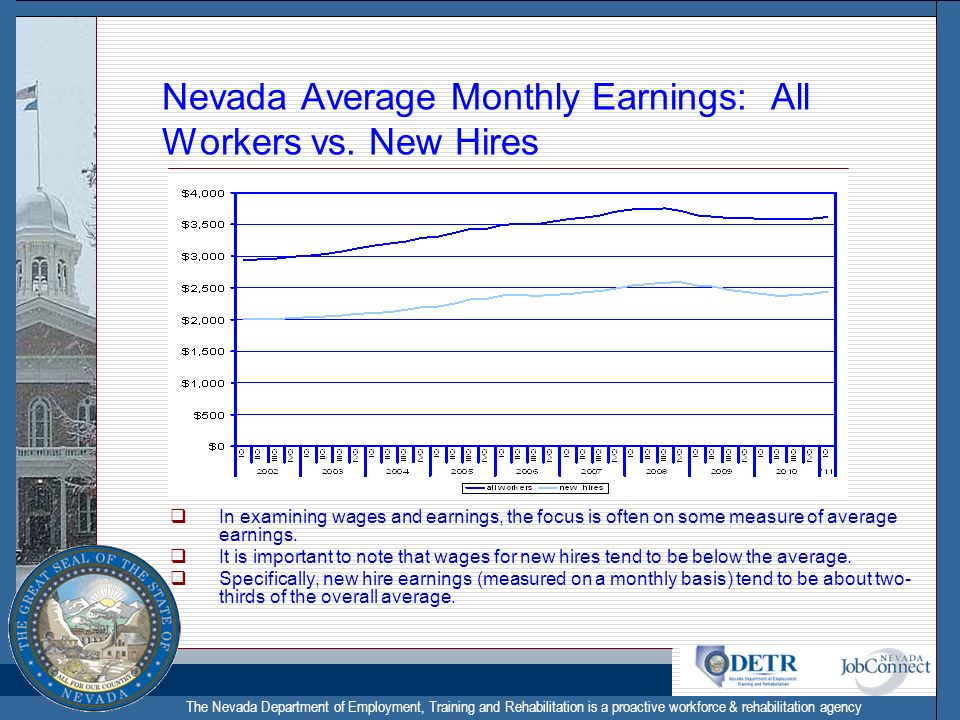 The Nevada Department of Employment, Training and Rehabilitation is a proactive workforce & rehabilitation agency Nevada Average Monthly Earnings: All Workers vs.