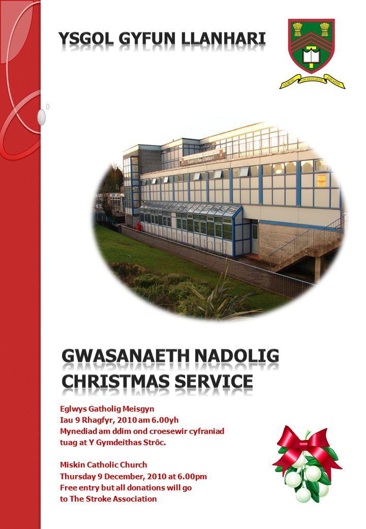 Eglwys Gatholig Meisgyn Iau 9 Rhagfyr, 2010 am 6.00yh Mynediad am ddim ond croesewir cyfraniad tuag at Y Gymdeithas Strôc.