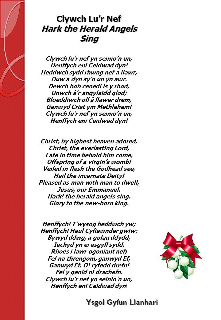 Clywch Lur Nef Hark the Herald Angels Sing Clywch lur nef yn seinion un, Henffych eni Ceidwad dyn.