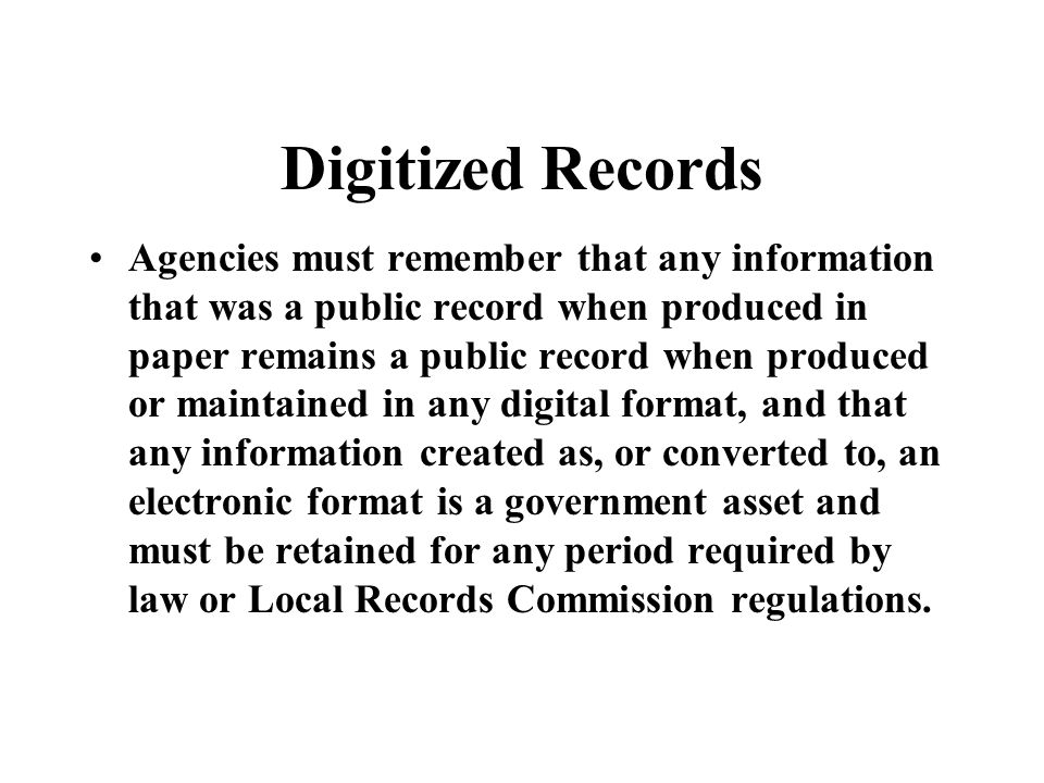 Disposing of Original Records and Replacing Originals With Digitized Records Each agency is also under the obligation to file a Records Disposal Certi