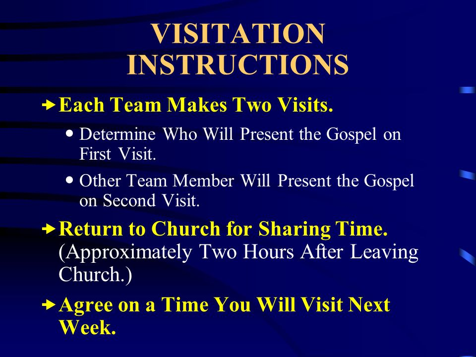 VISITATION INSTRUCTIONS Each Team Makes Two Visits. Determine Who Will Present the Gospel on First Visit. Other Team Member Will Present the Gospel on