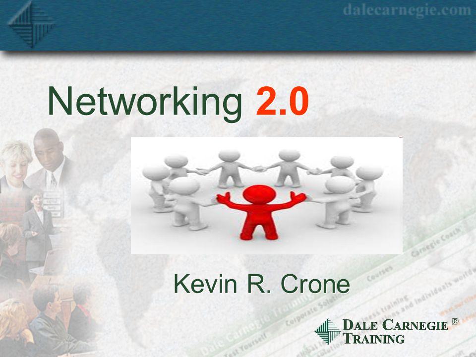 D ALE C ARNEGIE T RAINING Networking 2.0 Kevin R. Crone