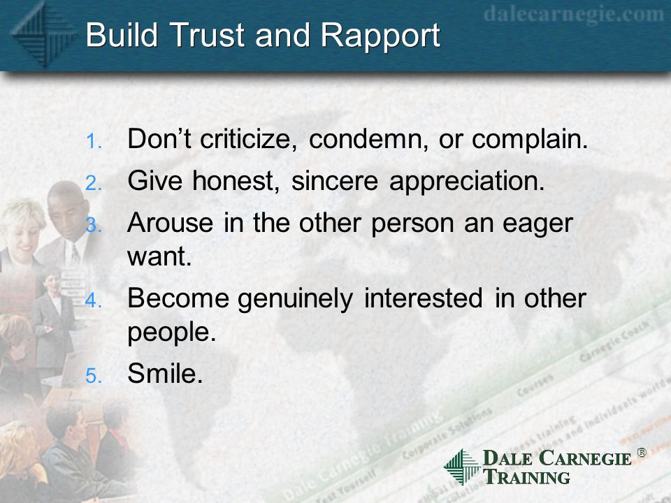 D ALE C ARNEGIE T RAINING Build Trust and Rapport 1.