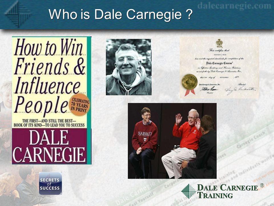 D ALE C ARNEGIE T RAINING Who is Dale Carnegie