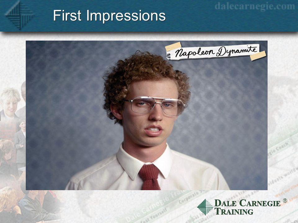 D ALE C ARNEGIE T RAINING First Impressions