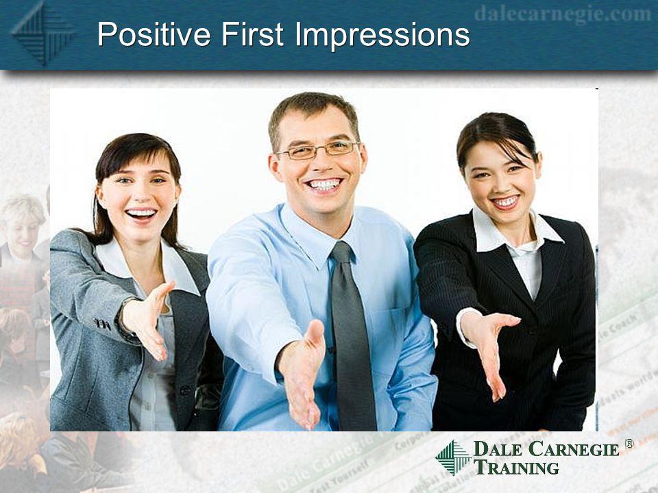 D ALE C ARNEGIE T RAINING Positive First Impressions