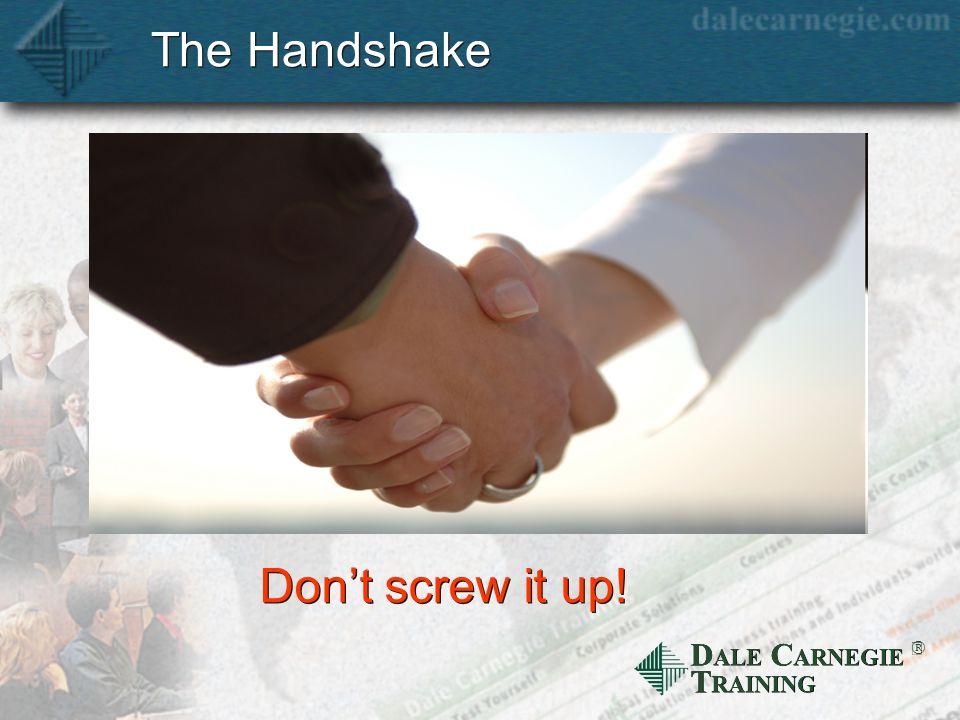 D ALE C ARNEGIE T RAINING The Handshake Dont screw it up!