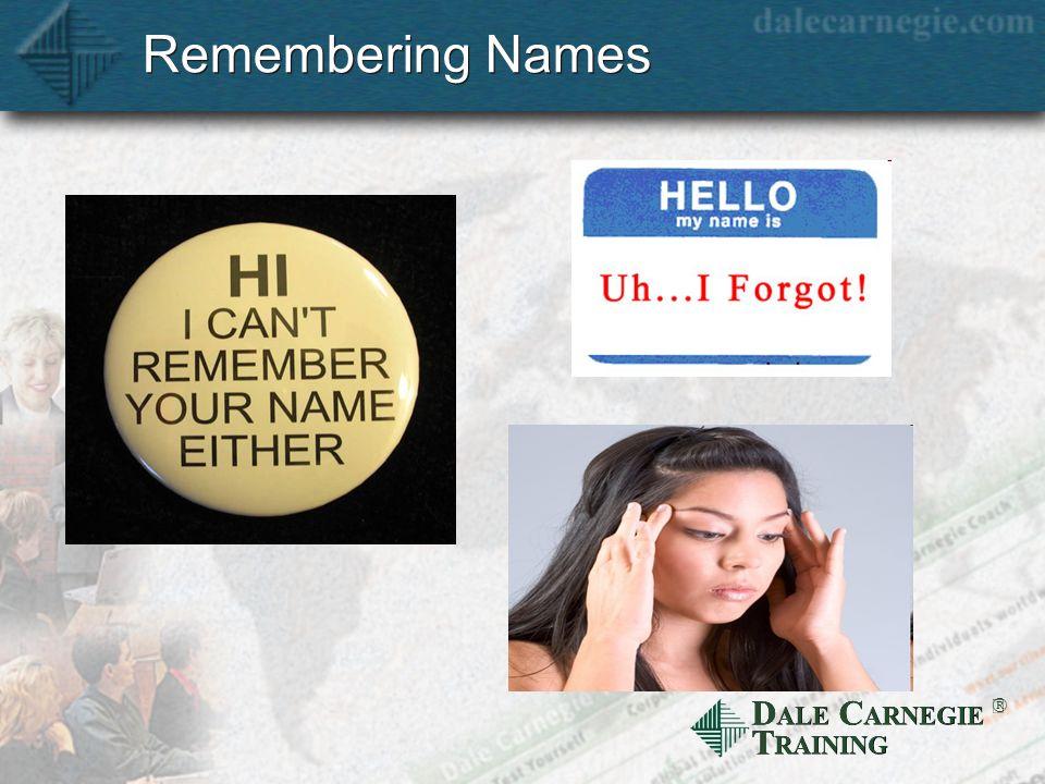 D ALE C ARNEGIE T RAINING Remembering Names