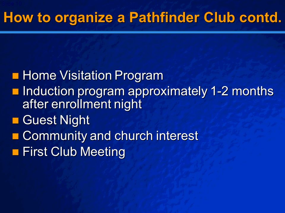 © 2003 By Default! A Free sample background from www.powerpointbackgrounds.com Slide 10 How to organize a Pathfinder Club contd. Home Visitation Progr
