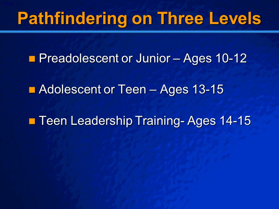 © 2003 By Default! A Free sample background from www.powerpointbackgrounds.com Slide 11 Pathfindering on Three Levels Preadolescent or Junior – Ages 1
