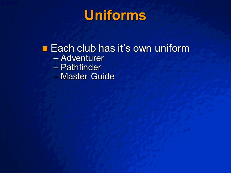 © 2003 By Default! A Free sample background from www.powerpointbackgrounds.com Slide 25 Uniforms Each club has its own uniform Each club has its own u