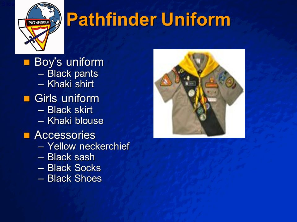 © 2003 By Default! A Free sample background from www.powerpointbackgrounds.com Slide 30 Pathfinder Uniform Boys uniform Boys uniform –Black pants –Kha