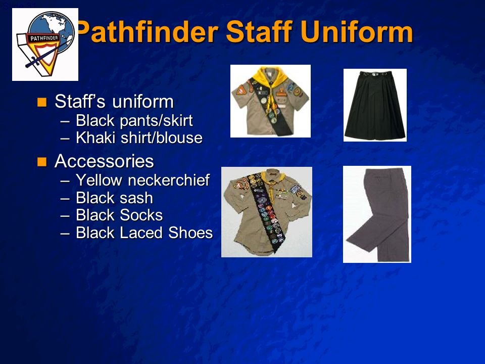 © 2003 By Default! A Free sample background from www.powerpointbackgrounds.com Slide 31 Pathfinder Staff Uniform Staffs uniform Staffs uniform –Black