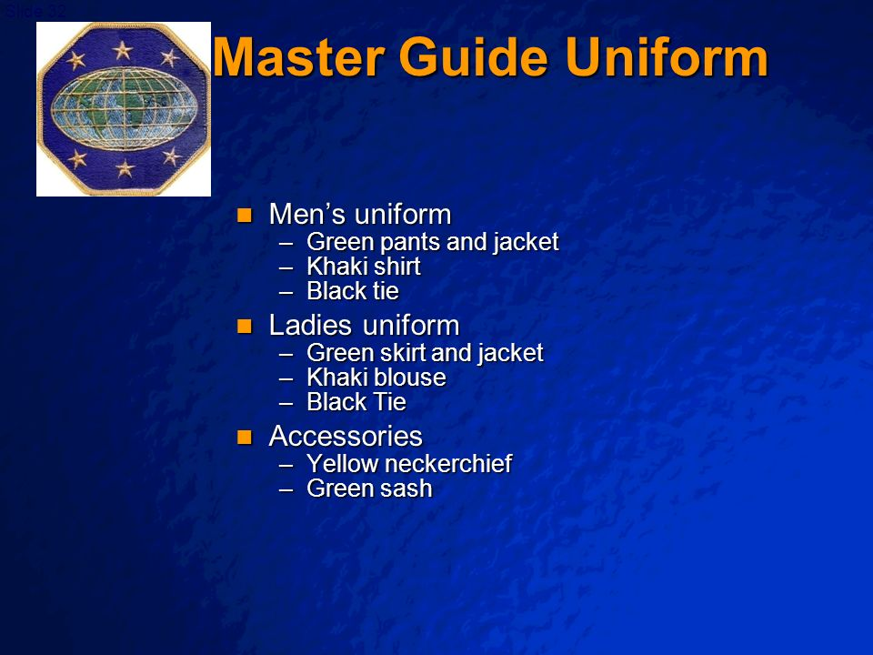 © 2003 By Default! A Free sample background from www.powerpointbackgrounds.com Slide 32 Master Guide Uniform Mens uniform Mens uniform –Green pants an