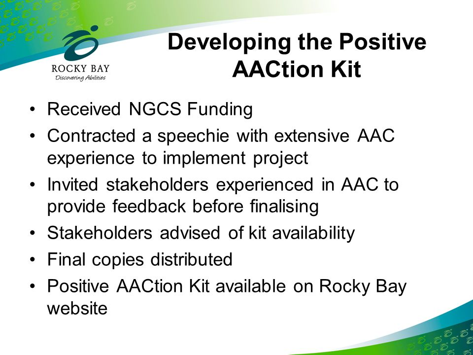 Developing the Positive AACtion Kit Received NGCS Funding Contracted a speechie with extensive AAC experience to implement project Invited stakeholder