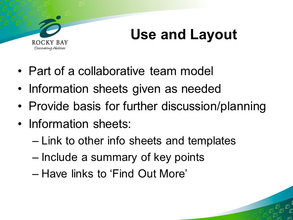 Use and Layout Part of a collaborative team model Information sheets given as needed Provide basis for further discussion/planning Information sheets: