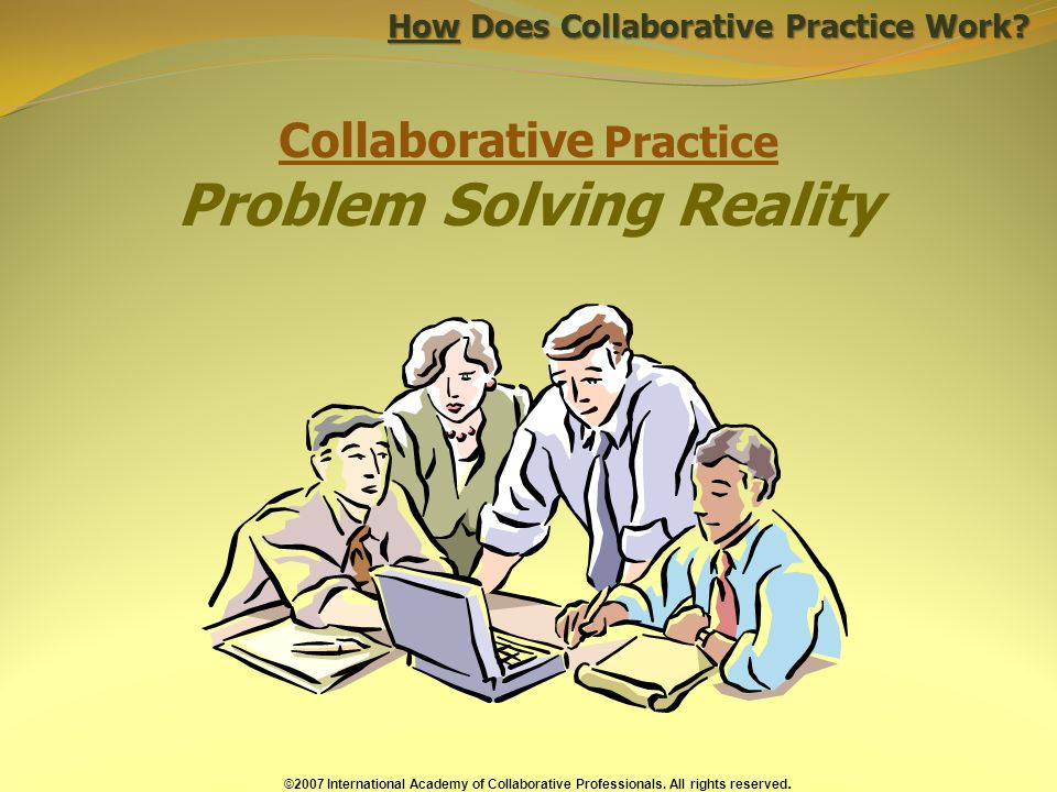 Collaborative Practice Problem Solving Reality How Does Collaborative Practice Work.