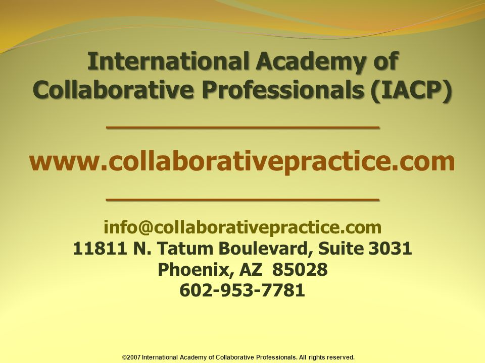 International Academy of Collaborative Professionals (IACP) ____________________ info@collaborativepractice.com 11811 N.