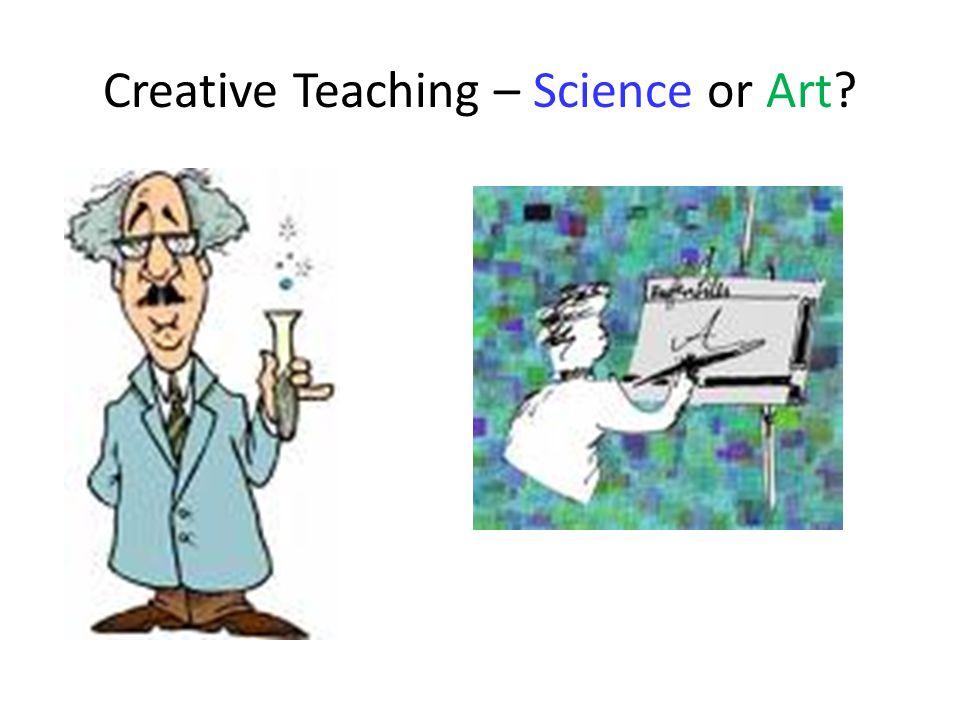 Creative Teaching – Science or Art?