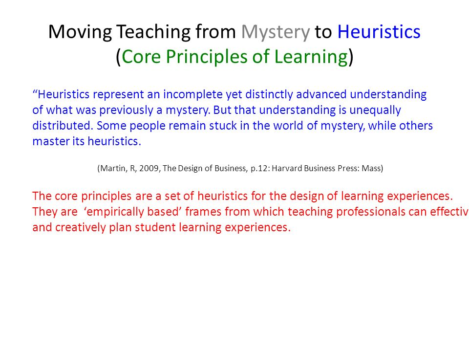 Moving Teaching from Mystery to Heuristics (Core Principles of Learning) Heuristics represent an incomplete yet distinctly advanced understanding of w