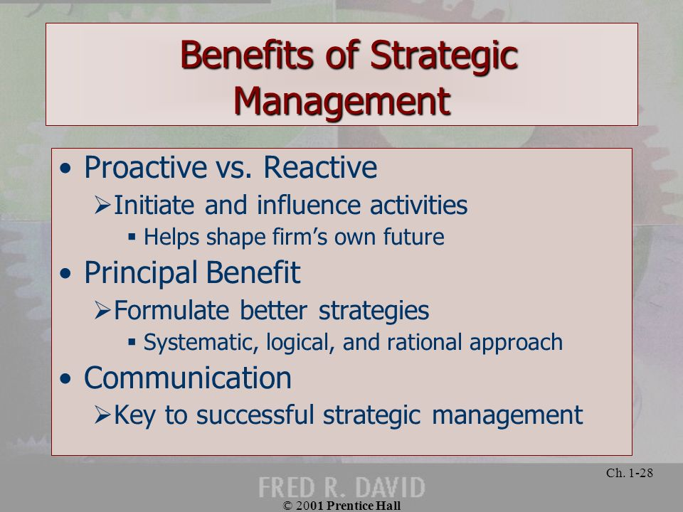 © 2001 Prentice Hall Ch. 1-28 Proactive vs. Reactive Initiate and influence activities Helps shape firms own future Principal Benefit Formulate better