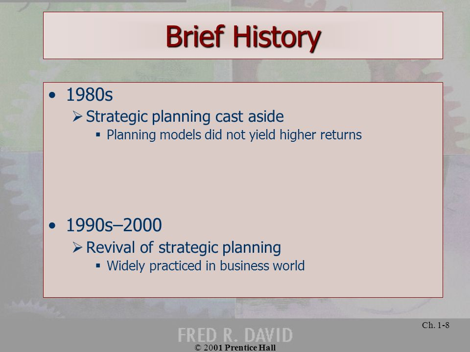 © 2001 Prentice Hall Ch. 1-8 Brief History 1980s Strategic planning cast aside Planning models did not yield higher returns 1990s–2000 Revival of stra
