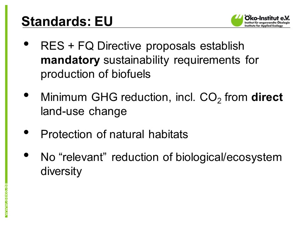 Standards: EU RES + FQ Directive proposals establish mandatory sustainability requirements for production of biofuels Minimum GHG reduction, incl.