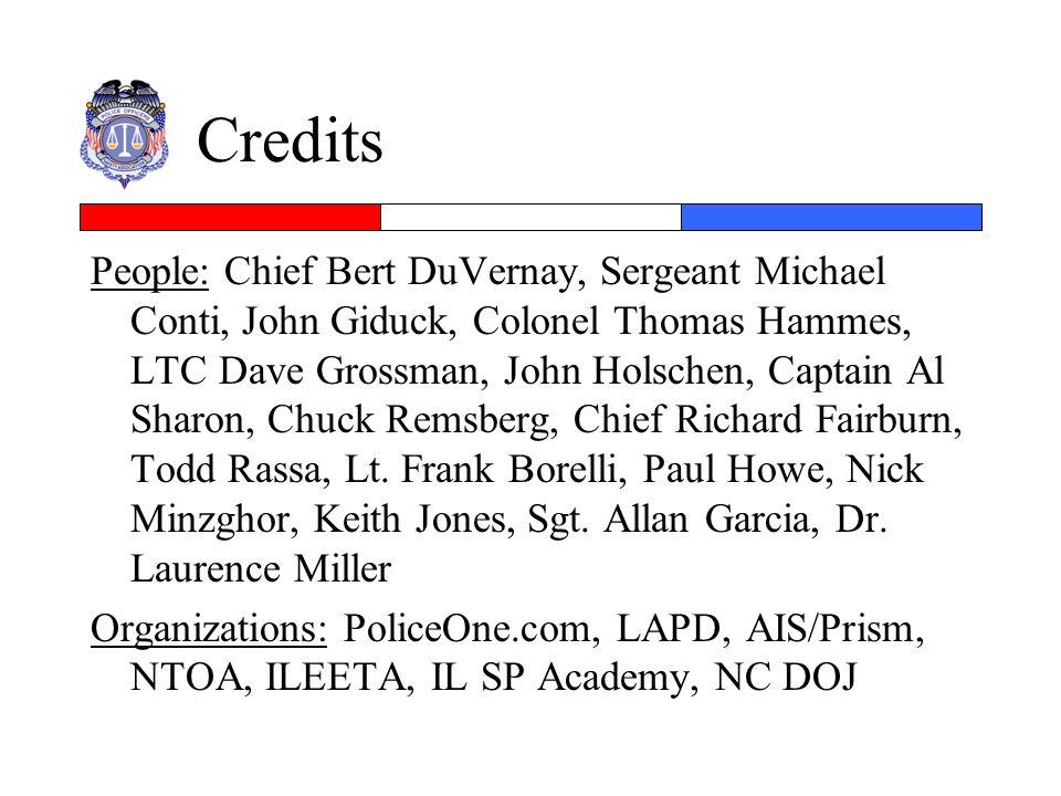 Credits People: Chief Bert DuVernay, Sergeant Michael Conti, John Giduck, Colonel Thomas Hammes, LTC Dave Grossman, John Holschen, Captain Al Sharon,