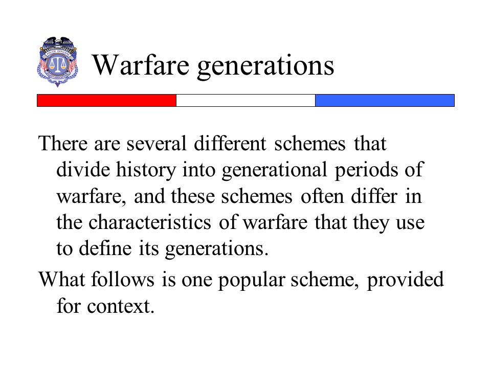 Warfare generations There are several different schemes that divide history into generational periods of warfare, and these schemes often differ in th