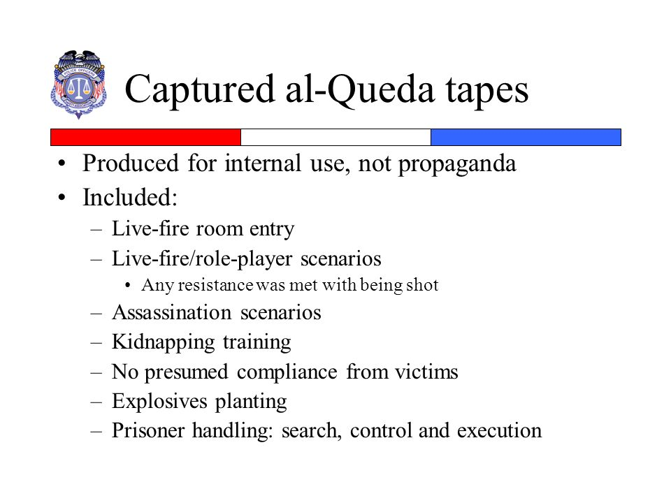 Captured al-Queda tapes Produced for internal use, not propaganda Included: –Live-fire room entry –Live-fire/role-player scenarios Any resistance was
