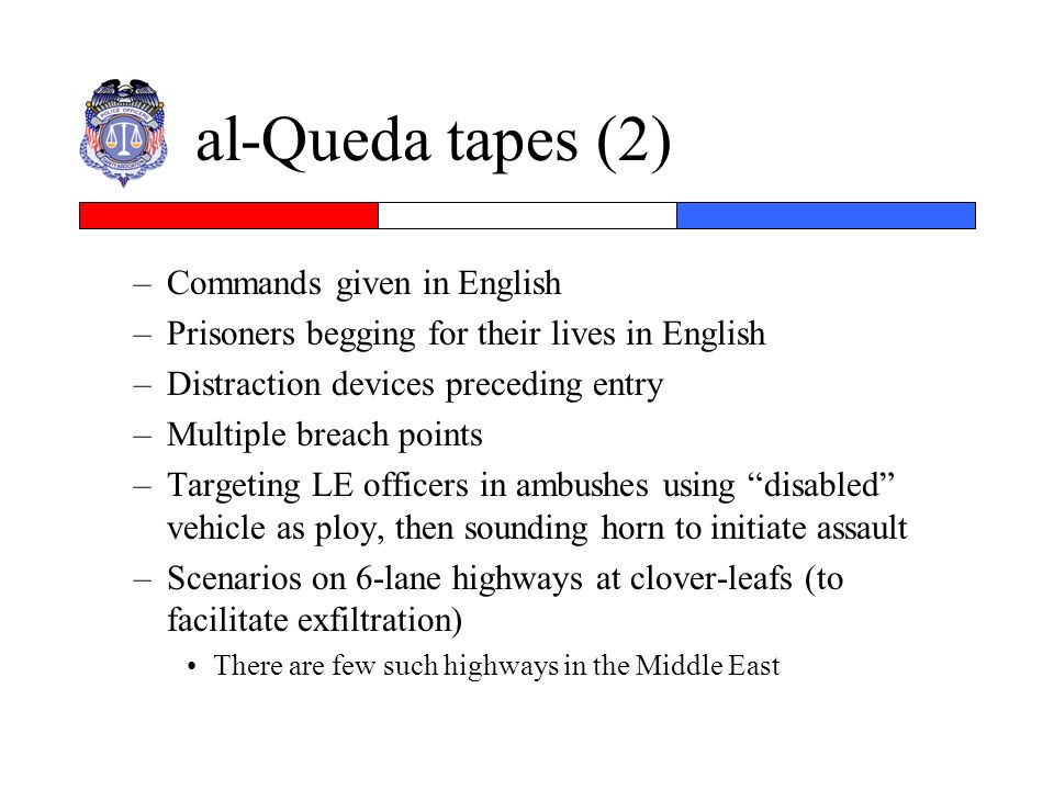 al-Queda tapes (2) –Commands given in English –Prisoners begging for their lives in English –Distraction devices preceding entry –Multiple breach poin