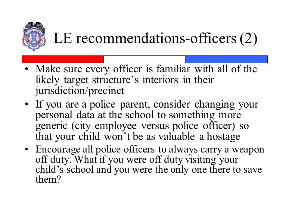 LE recommendations-officers (2) Make sure every officer is familiar with all of the likely target structures interiors in their jurisdiction/precinct