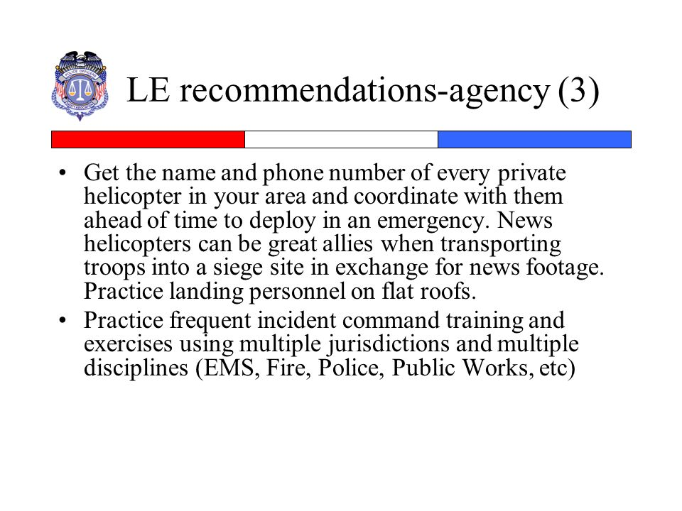 LE recommendations-agency (3) Get the name and phone number of every private helicopter in your area and coordinate with them ahead of time to deploy