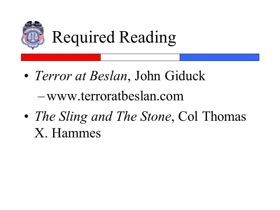 Required Reading Terror at Beslan, John Giduck –www.terroratbeslan.com The Sling and The Stone, Col Thomas X. Hammes