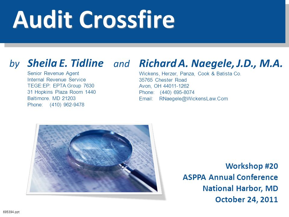Audit Crossfire 695394.ppt Workshop #20 ASPPA Annual Conference National Harbor, MD October 24, 2011 and Richard A. Naegele, J.D., M.A. Wickens, Herze