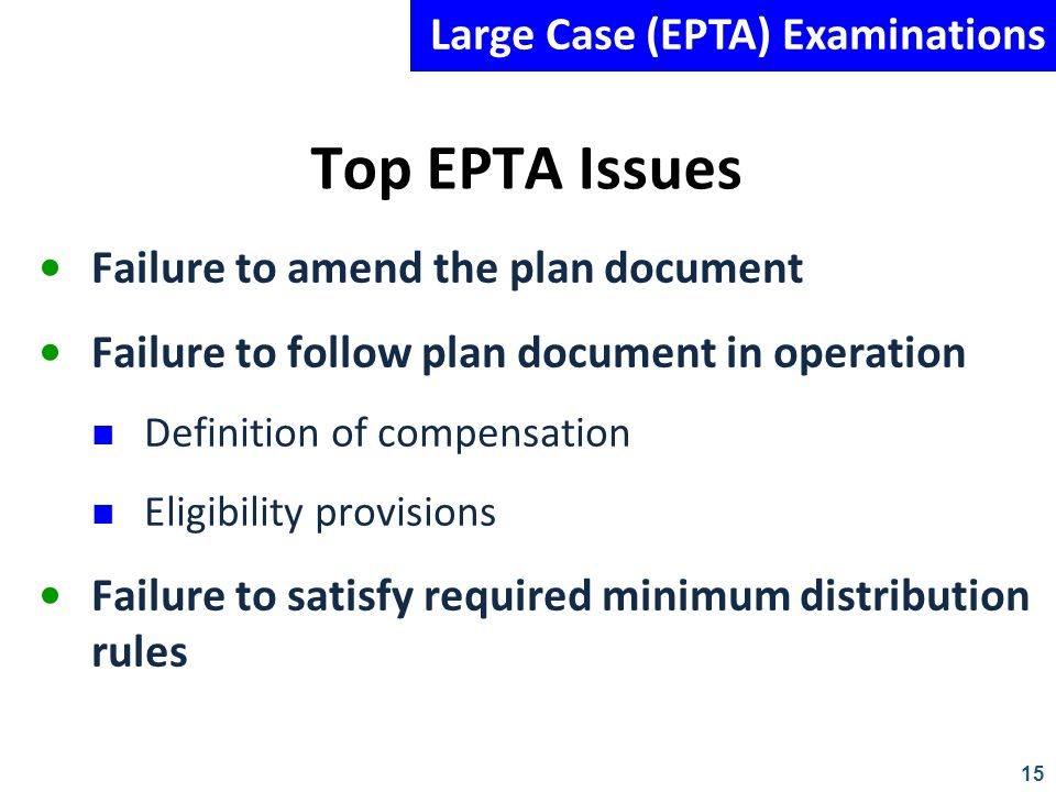 15 Top EPTA Issues Failure to amend the plan document Failure to follow plan document in operation Definition of compensation Eligibility provisions F