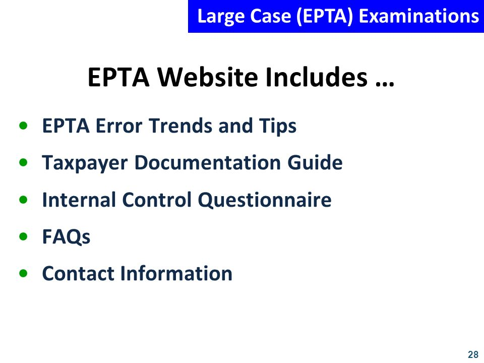 28 EPTA Website Includes … EPTA Error Trends and Tips Taxpayer Documentation Guide Internal Control Questionnaire FAQs Contact Information Large Case