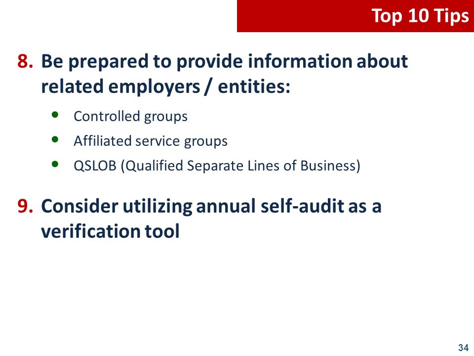 34 8.Be prepared to provide information about related employers / entities: Controlled groups Affiliated service groups QSLOB (Qualified Separate Line