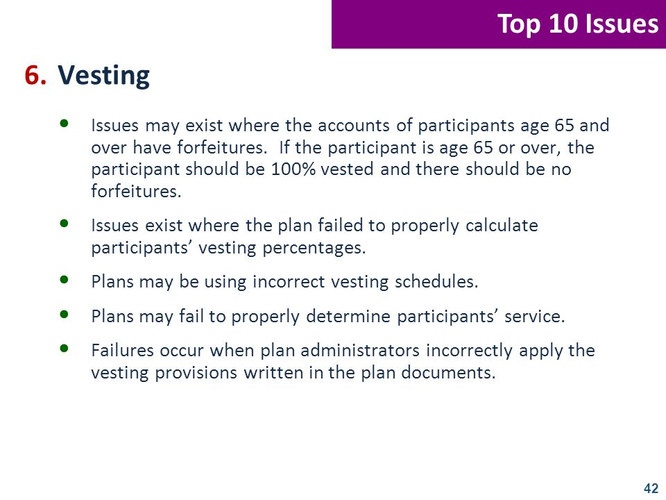 42 6.Vesting Issues may exist where the accounts of participants age 65 and over have forfeitures. If the participant is age 65 or over, the participa