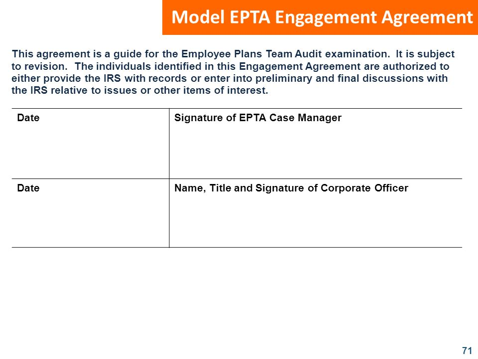 71 Model EPTA Engagement Agreement This agreement is a guide for the Employee Plans Team Audit examination. It is subject to revision. The individuals