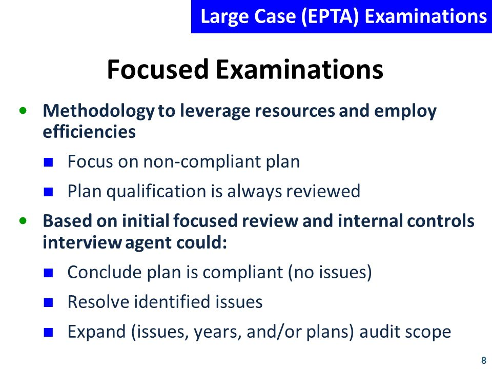 8 Focused Examinations Methodology to leverage resources and employ efficiencies Focus on non-compliant plan Plan qualification is always reviewed Bas
