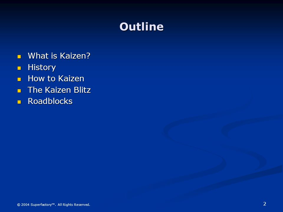 2 © 2004 Superfactory. All Rights Reserved. Outline What is Kaizen? What is Kaizen? History History How to Kaizen How to Kaizen The Kaizen Blitz The K