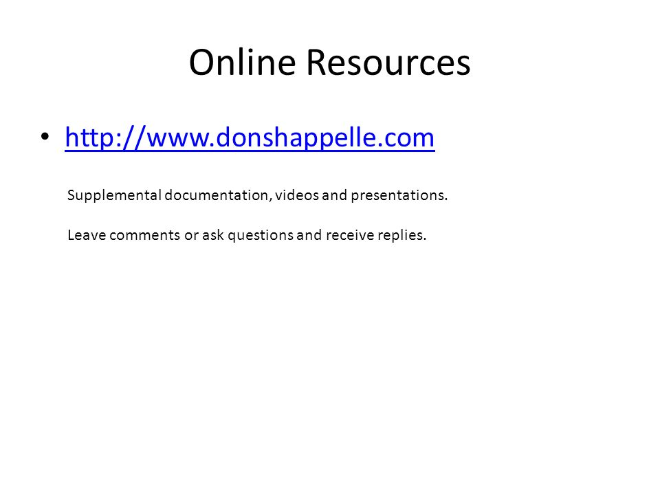 Online Resources http://www.donshappelle.com Supplemental documentation, videos and presentations.