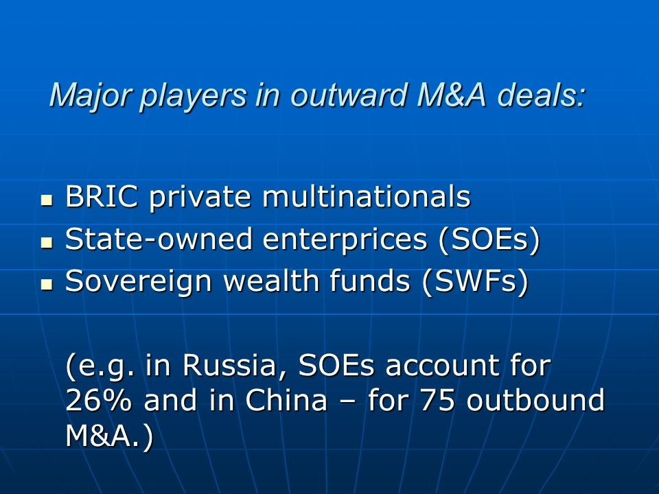 Major players in outward M&A deals: BRIC private multinationals BRIC private multinationals State-owned enterprices (SOEs) State-owned enterprices (SO
