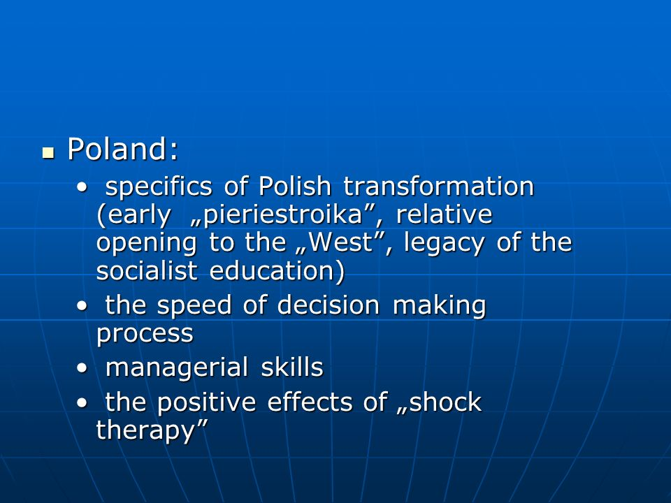 Poland: Poland: specifics of Polish transformation (early pieriestroika, relative opening to the West, legacy of the socialist education) specifics of